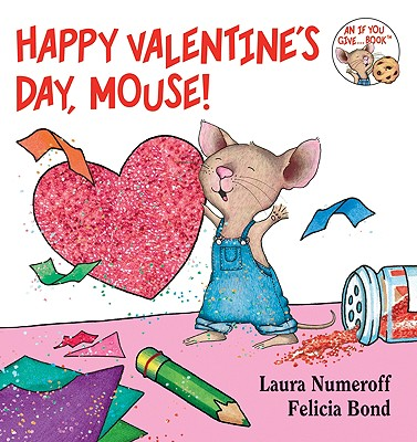 Happy Valentine's Day, Mouse! By Numeroff, Laura Joffe/ Bond, Felicia (ILT)